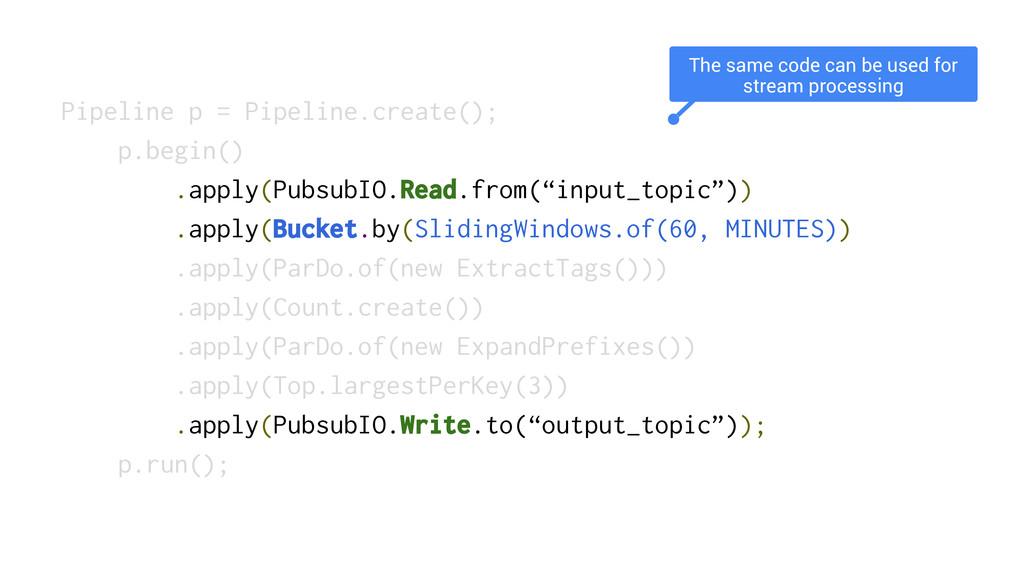 Pipeline p = Pipeline.create(); p.begin() .appl...