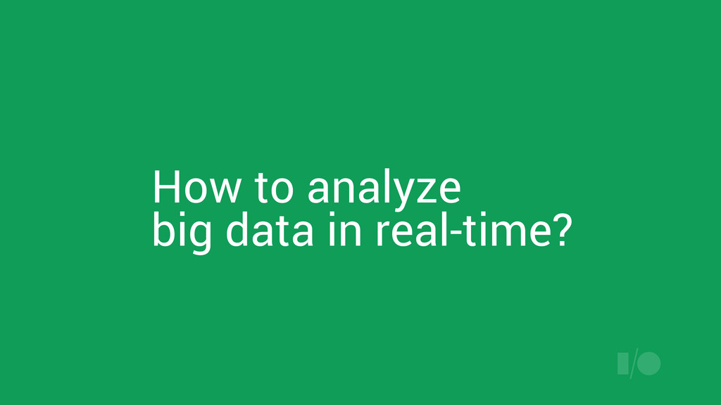 How to analyze big data in real-time?