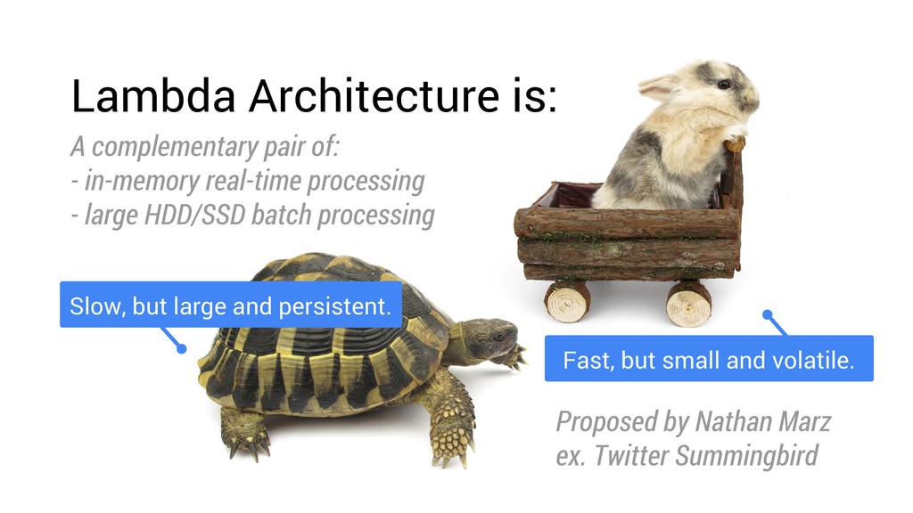 Lambda Architecture is: A complementary pair of...