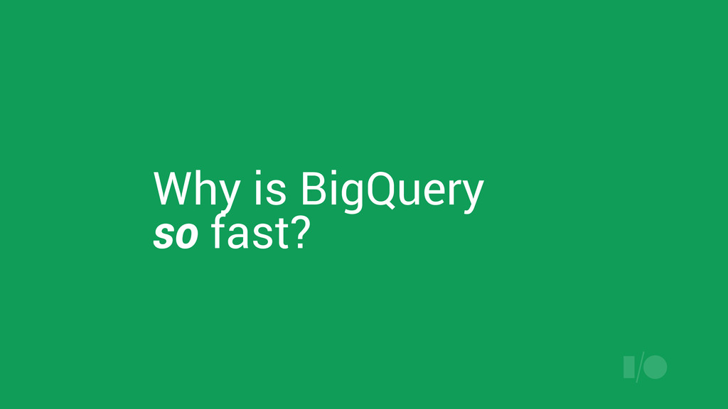 Why is BigQuery so fast?