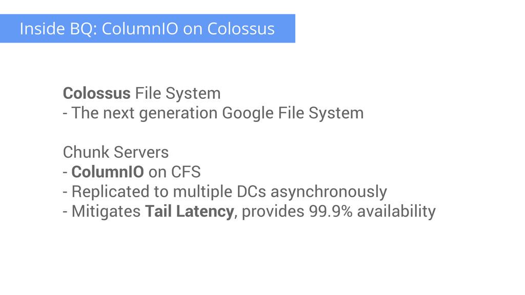 Inside BQ: ColumnIO on Colossus Colossus File S...