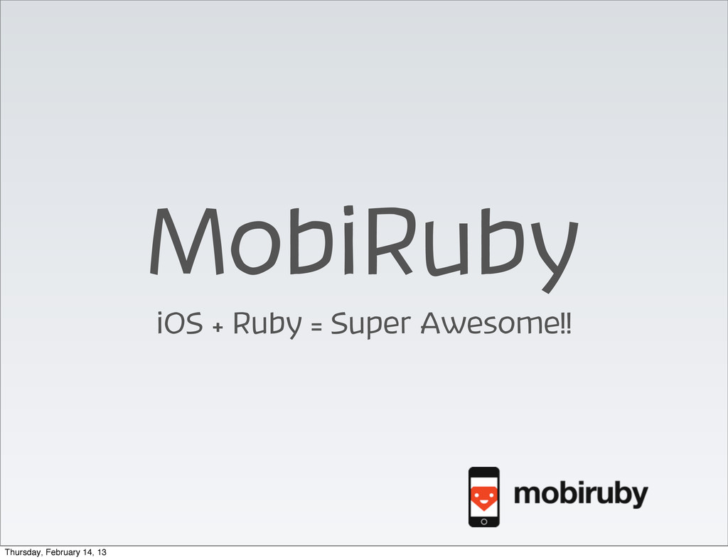 MobiRuby iOS + Ruby = Super Awesome!! Thursday,...