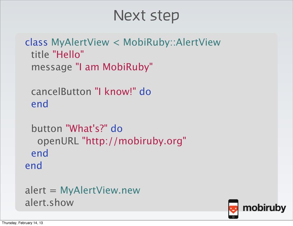 Next step \ class MyAlertView < MobiRuby::Alert...