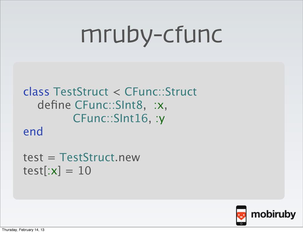 mruby-cfunc \ class TestStruct < CFunc::Struct ...