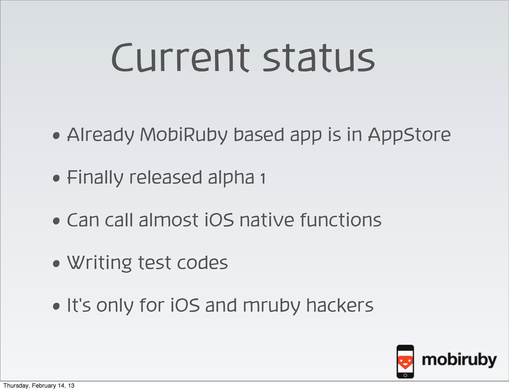 Current status • Already MobiRuby based app is ...