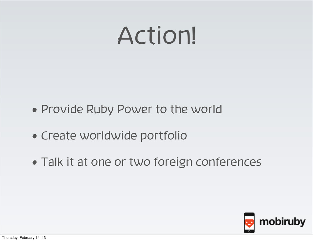 Action! • Provide Ruby Power to the world • Cre...
