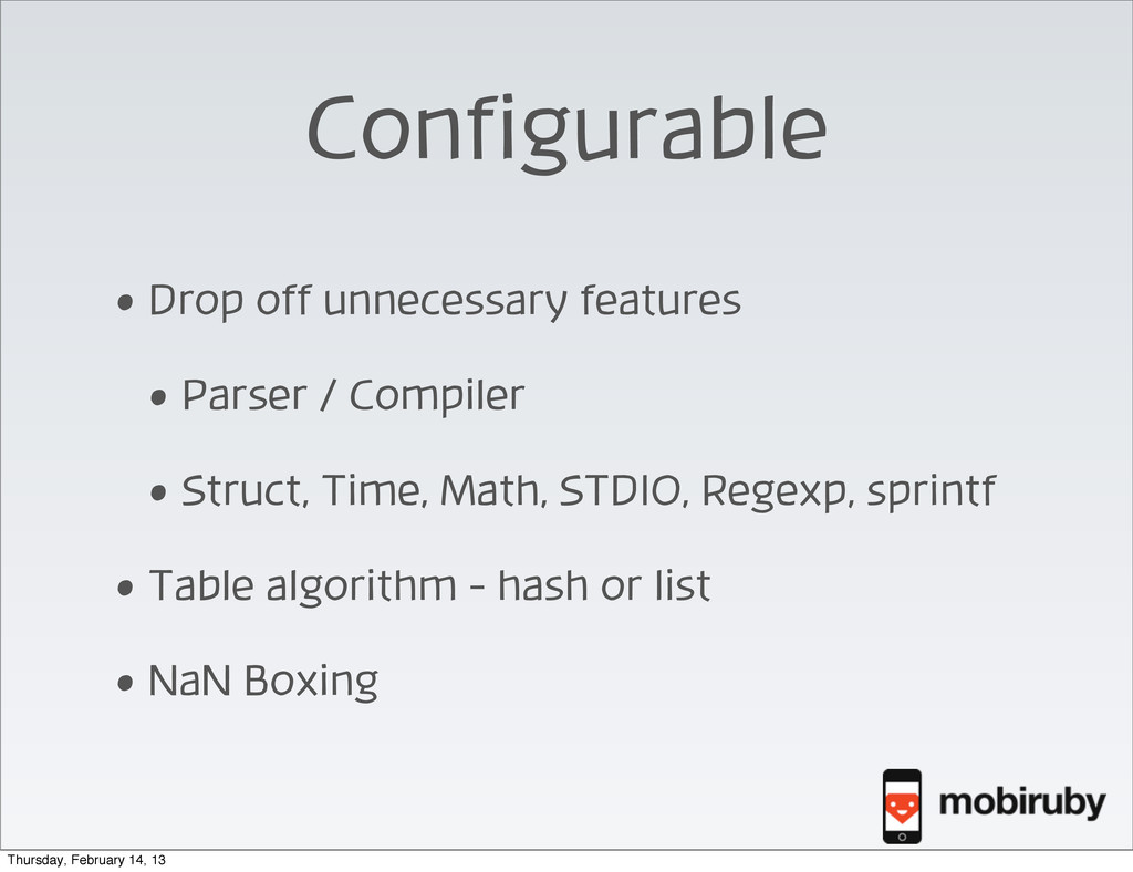 Configurable • Drop off unnecessary features • ...