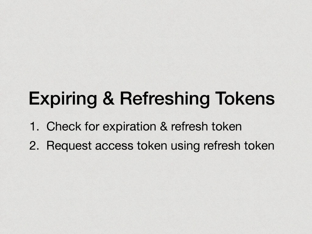 Expiring & Refreshing Tokens 1. Check for expir...