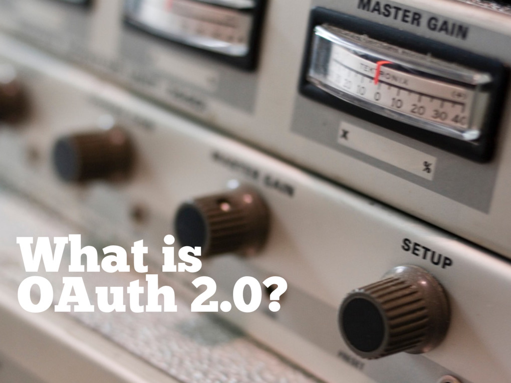 What is OAuth 2.0?