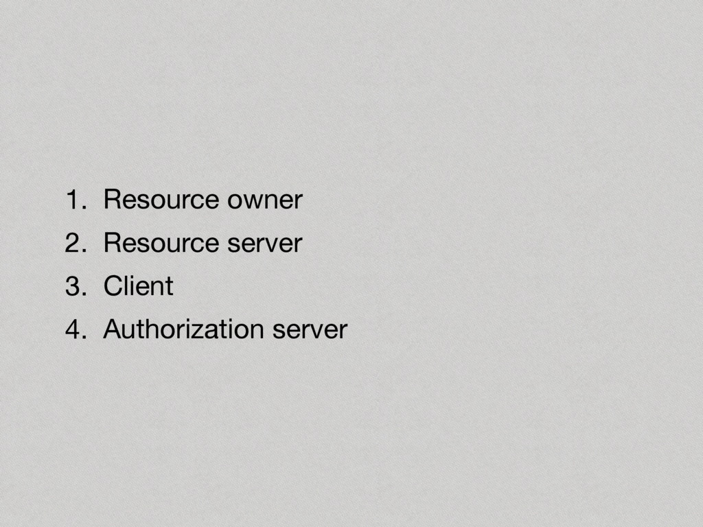 1. Resource owner  2. Resource server  3. Clien...