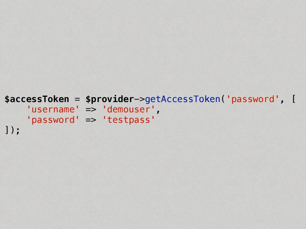 $accessToken = $provider->getAccessToken('passw...