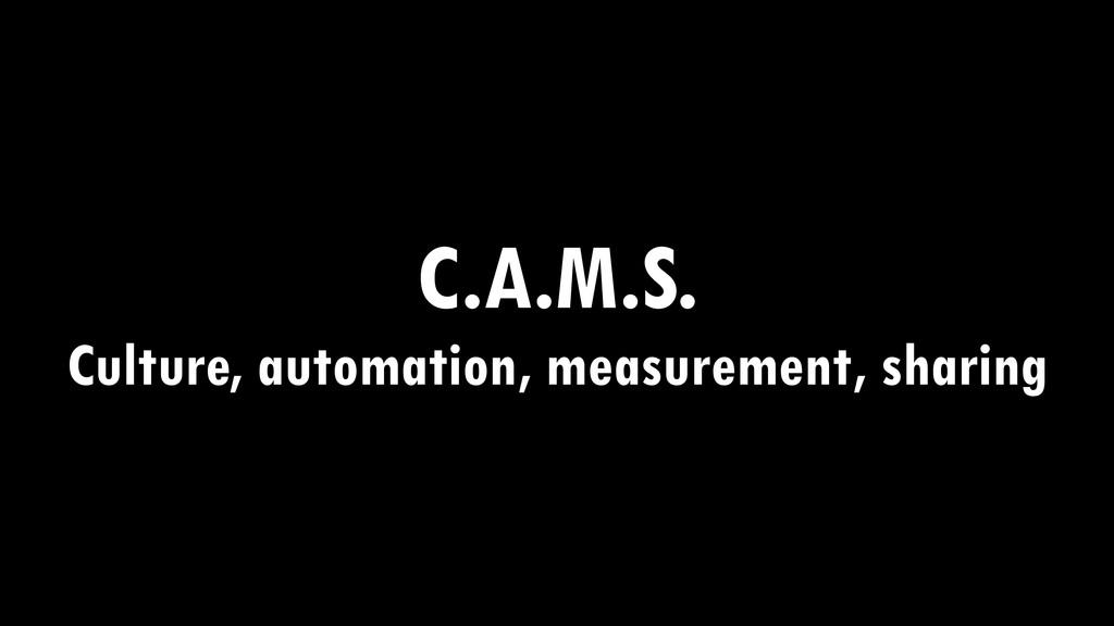 C.A.M.S. Culture, automation, measurement, shar...