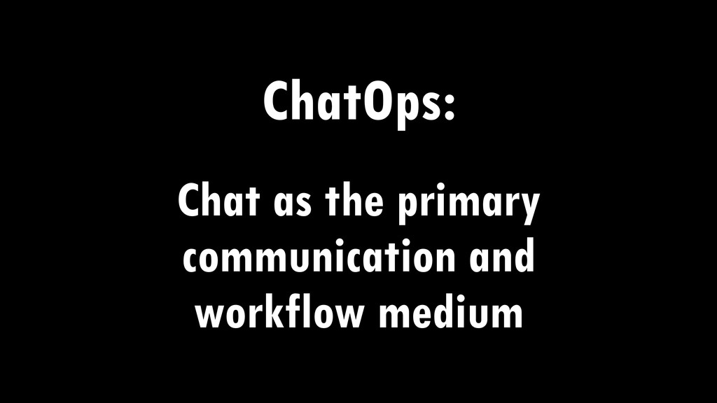 ChatOps: Chat as the primary communication and ...