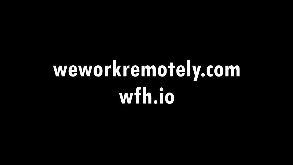 weworkremotely.com wfh.io
