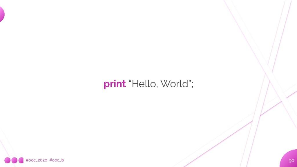 """#ooc_2020 #ooc_b 90 print """"Hello, World"""";"""
