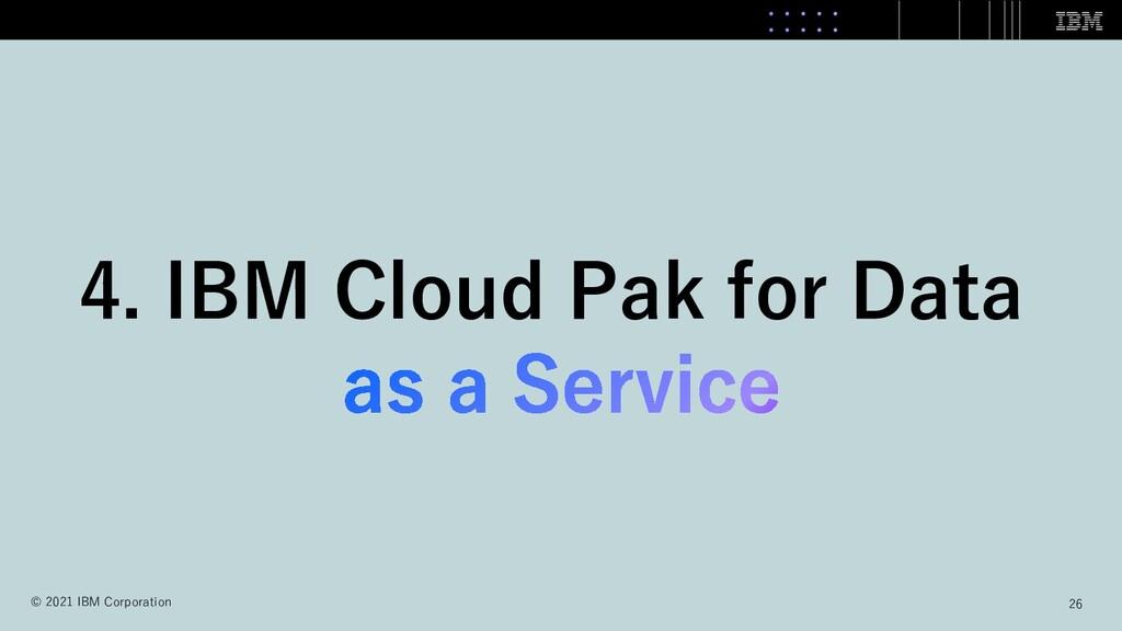 4. IBM Cloud Pak for Data 26 © 2021 IBM Corpora...