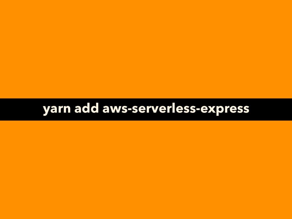 yarn add aws-serverless-express