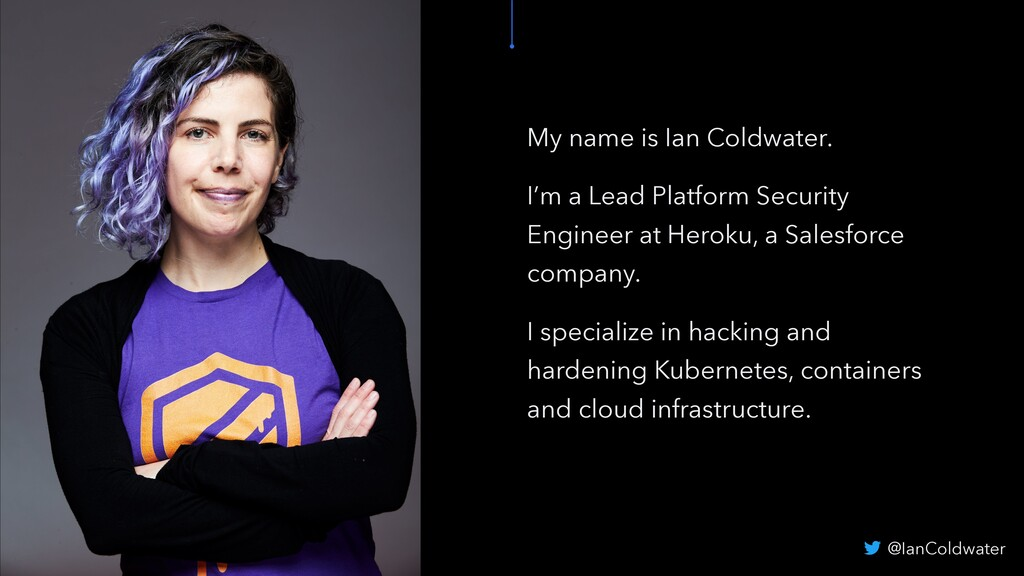 My name is Ian Coldwater. I'm a Lead Platform S...