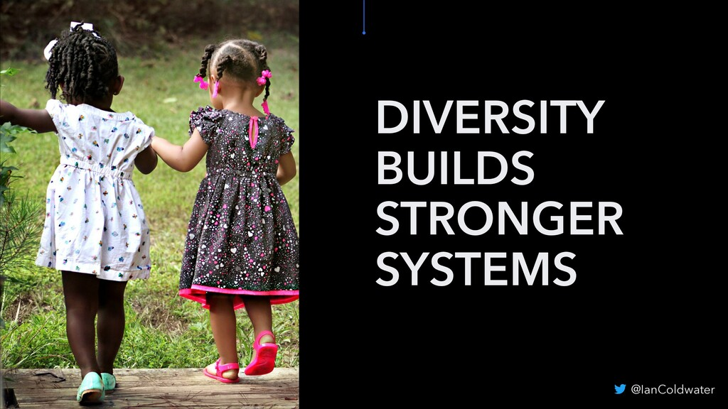 DIVERSITY BUILDS STRONGER SYSTEMS @IanColdwater