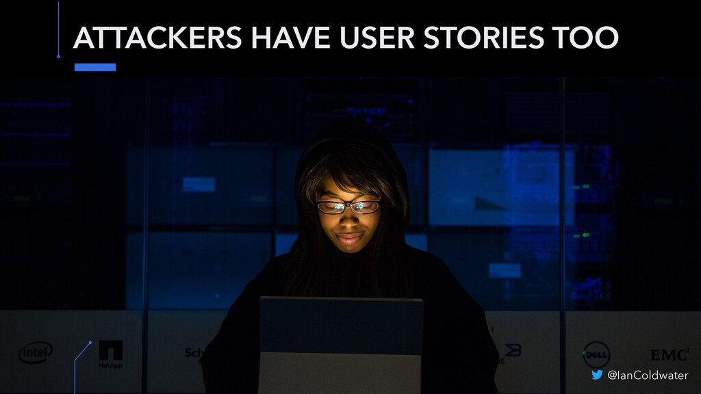 ATTACKERS HAVE USER STORIES TOO @IanColdwater