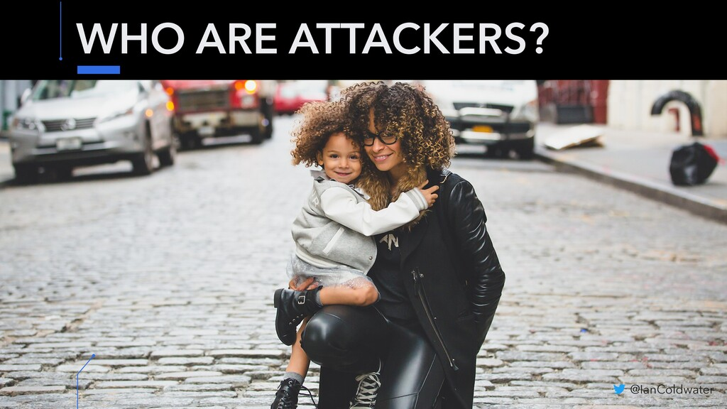 WHO ARE ATTACKERS? @IanColdwater