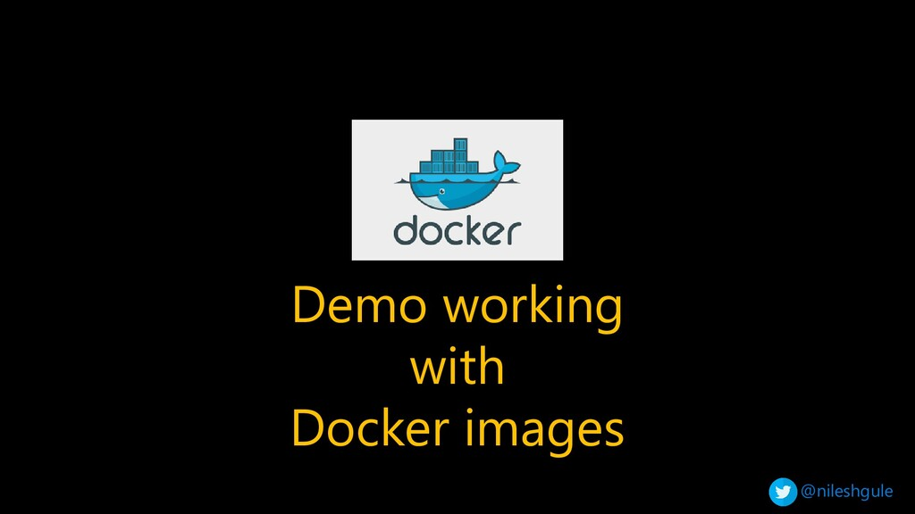 @nileshgule Demo working with Docker images
