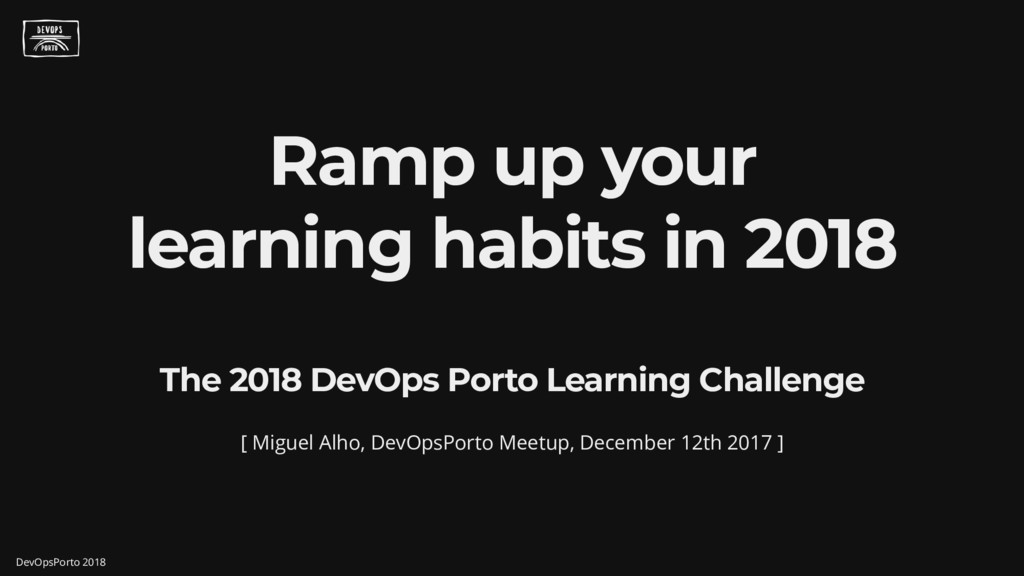 Ramp up your learning habits in 2018 The 2018 D...