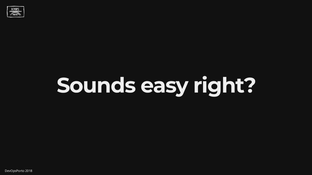 Sounds easy right? DevOpsPorto 2018
