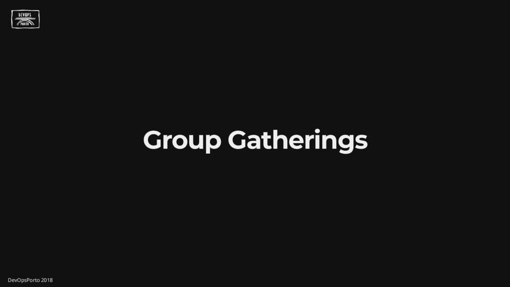 Group Gatherings DevOpsPorto 2018
