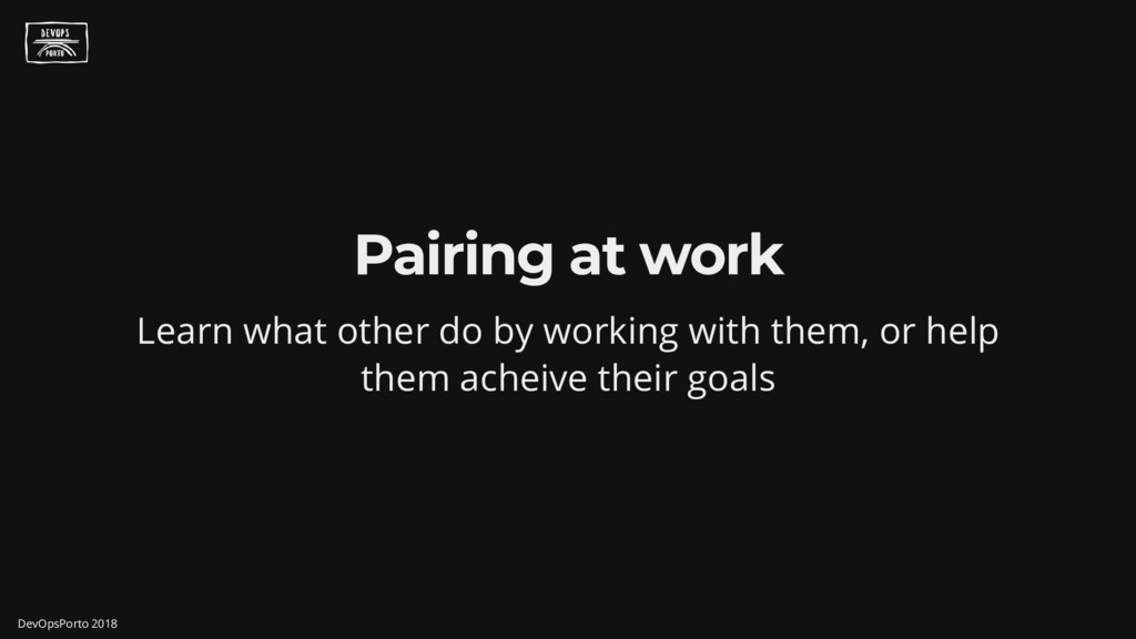 Pairing at work Learn what other do by working ...