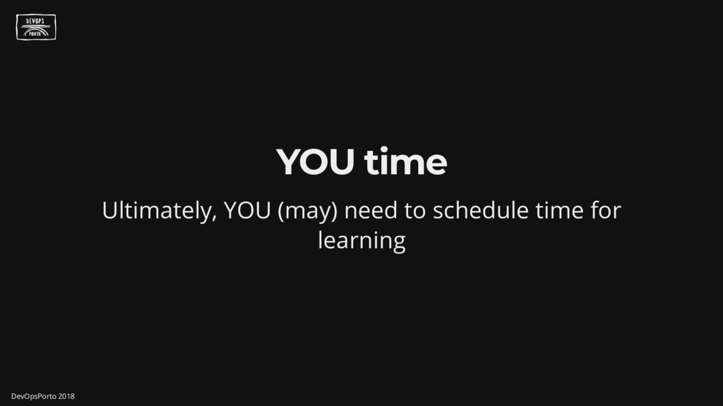 YOU time Ultimately, YOU (may) need to schedule...