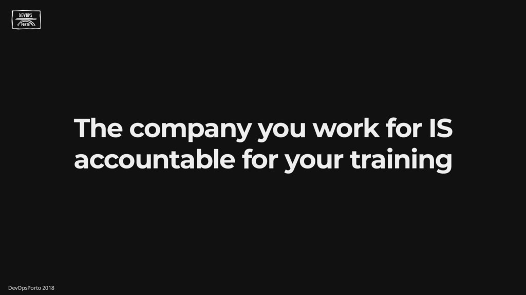 The company you work for IS accountable for you...