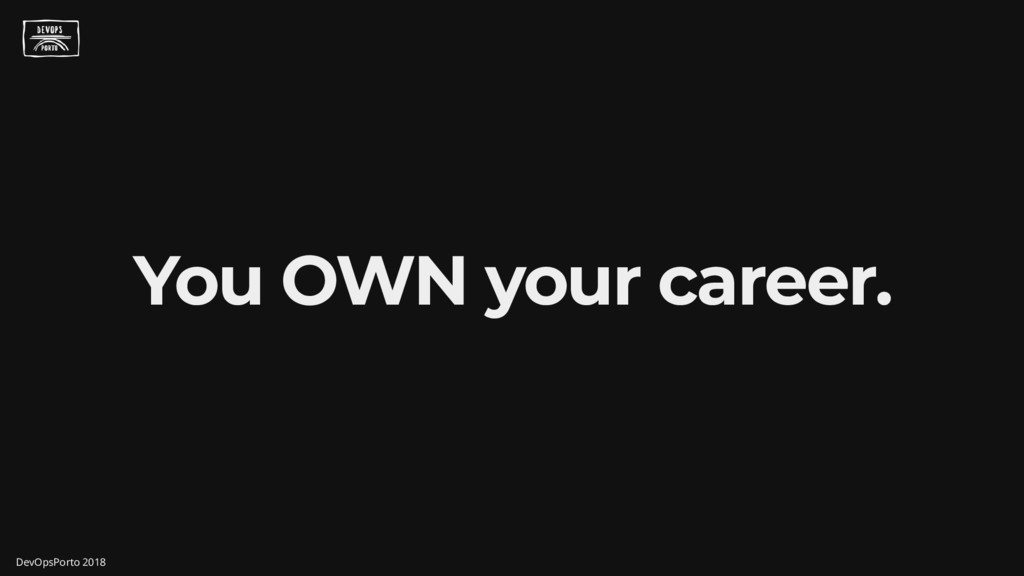 You OWN your career. DevOpsPorto 2018