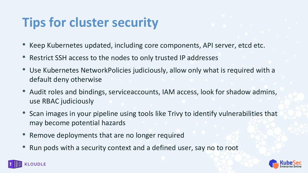 Tips for cluster security • Keep Kubernetes upd...
