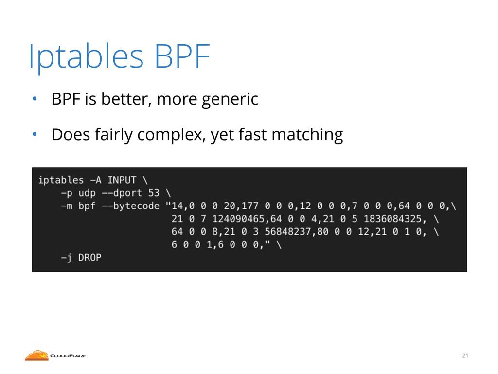 Iptables BPF • BPF is better, more generic • Do...