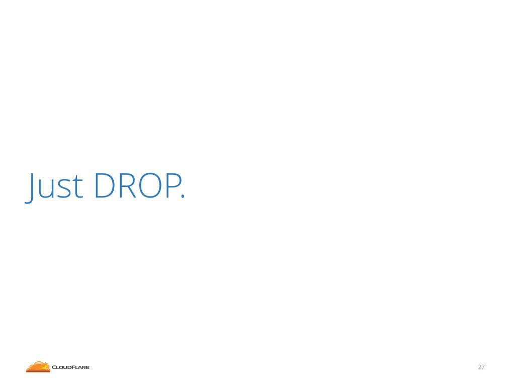 Just DROP. 27
