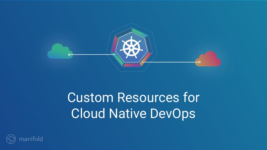 Custom Resources for Cloud Native DevOps