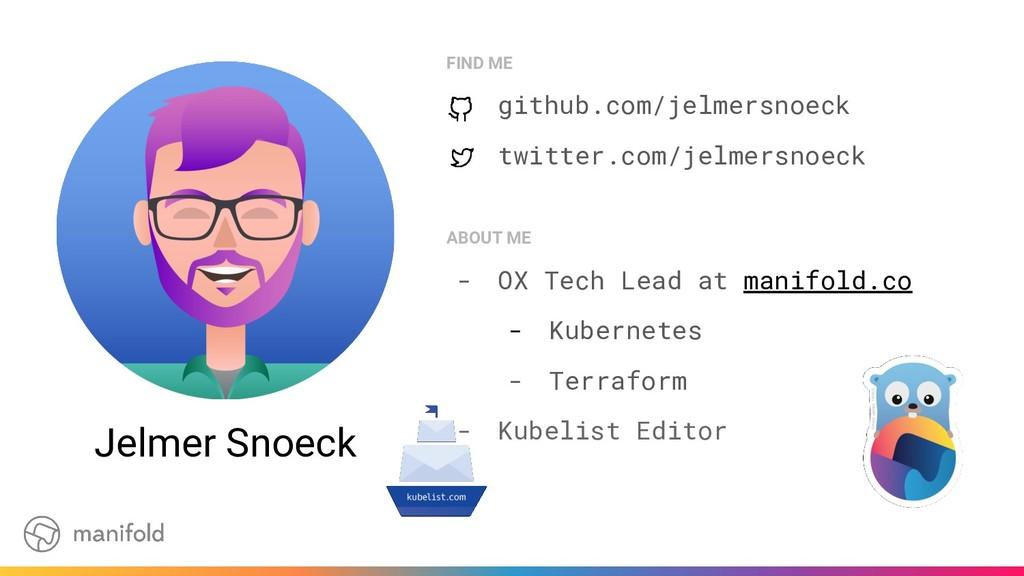 FIND ME github.com/jelmersnoeck twitter.com/jel...