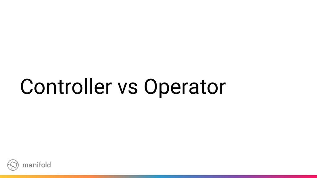 Controller vs Operator