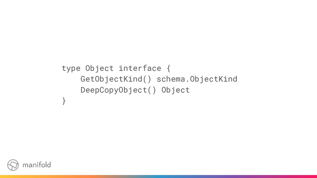 type Object interface { GetObjectKind() schema....