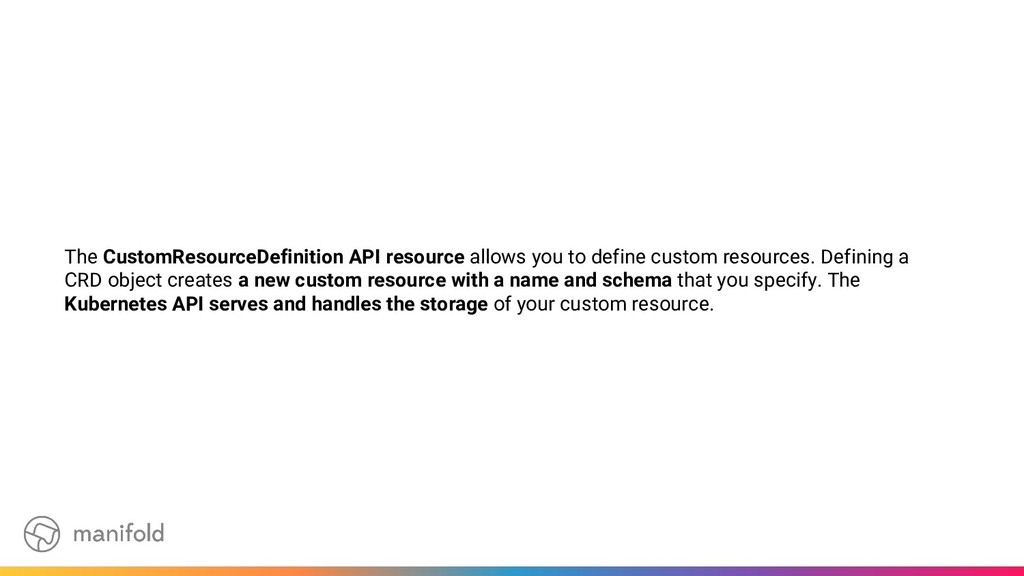 The CustomResourceDefinition API resource allow...