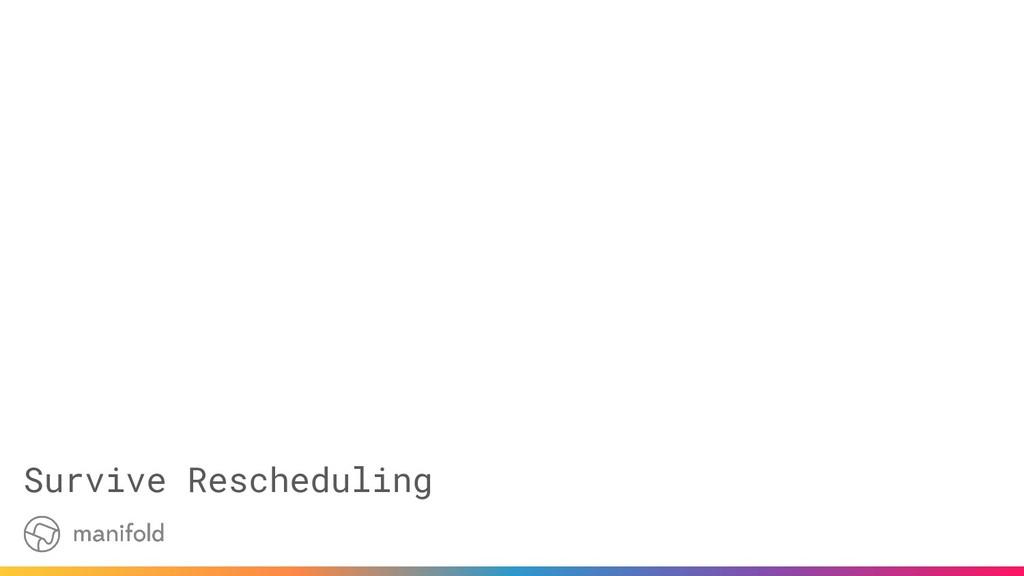 Survive Rescheduling