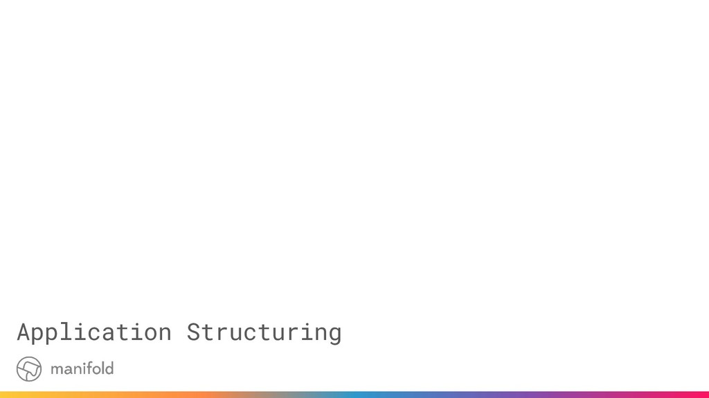 Application Structuring
