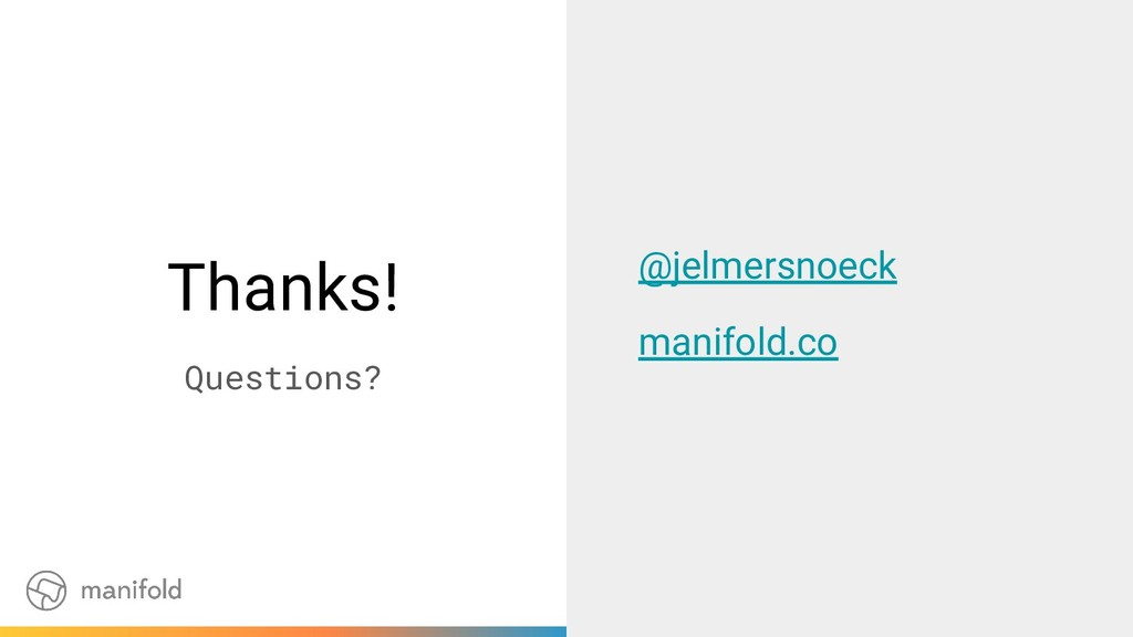 Thanks! Questions? @jelmersnoeck manifold.co