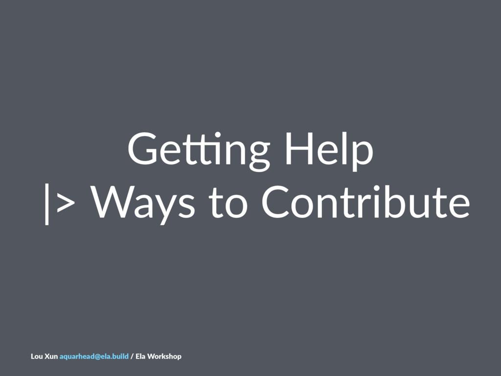 Ge#ng&Help& &|>&Ways&to&Contribute Lou$Xun$aqua...