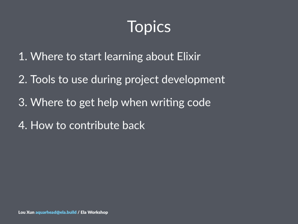 Topics 1. Where'to'start'learning'about'Elixir ...