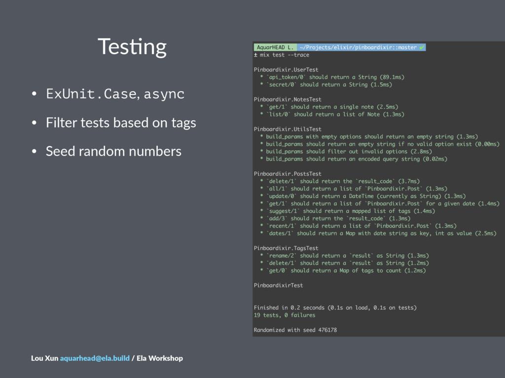 Tes$ng • ExUnit.Case,#async • Filter#tests#base...