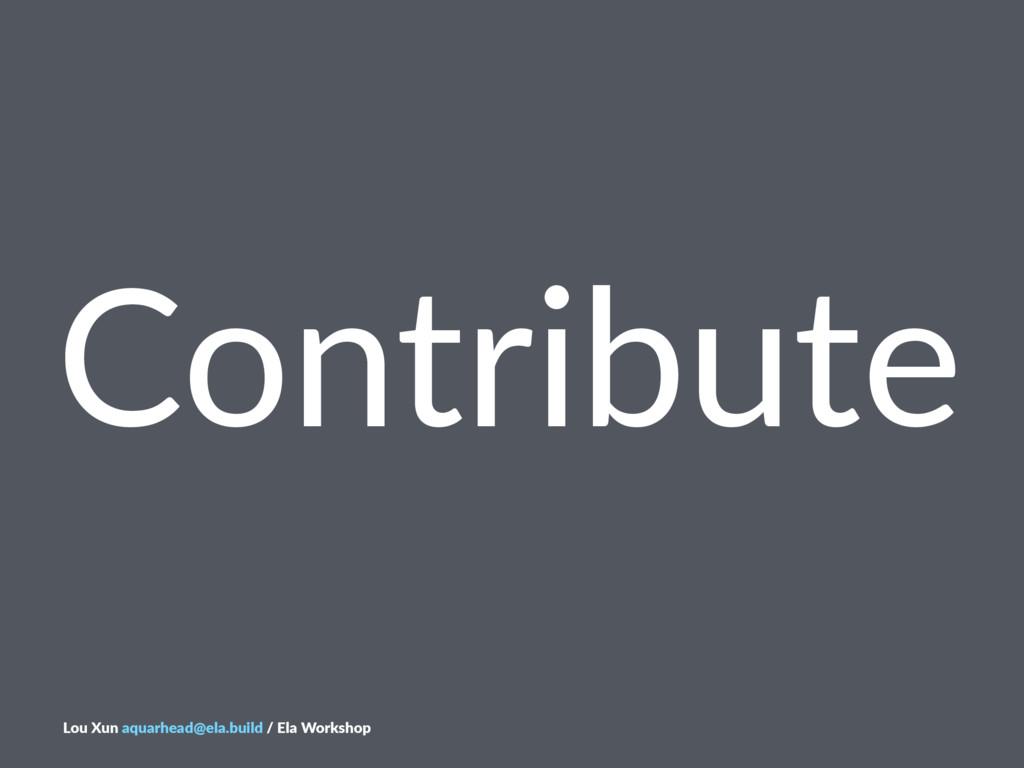 Contribute Lou$Xun$aquarhead@ela.build$/$Ela$Wo...