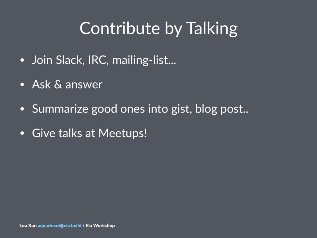 Contribute*by*Talking • Join&Slack,&IRC,&mailin...