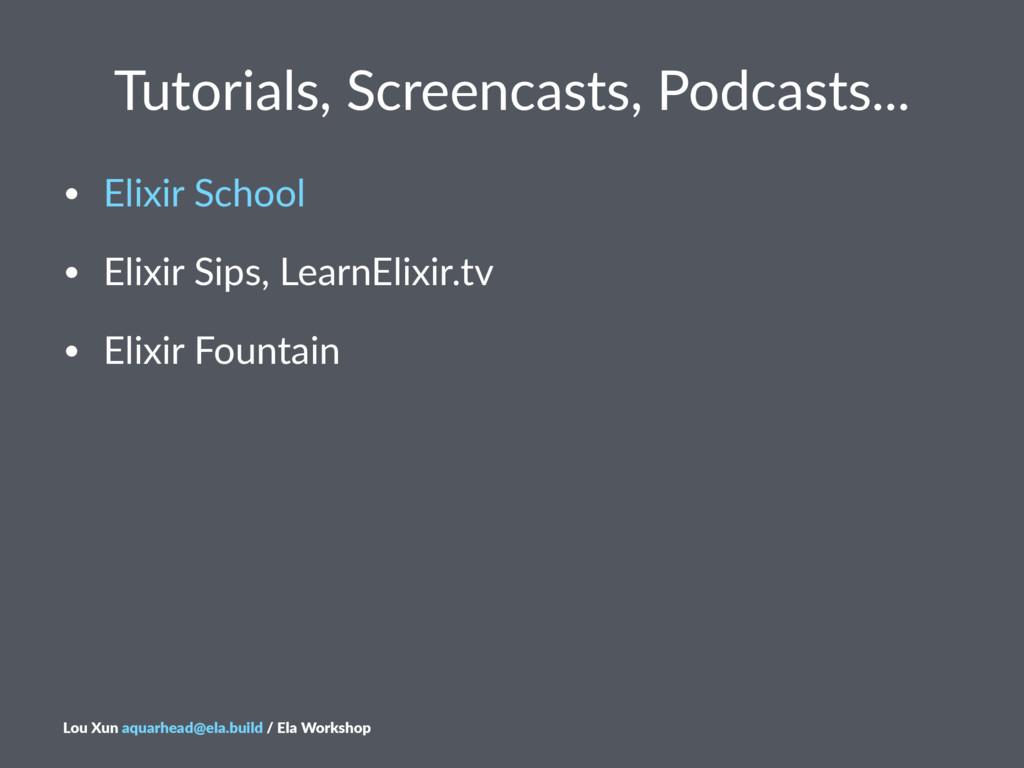 Tutorials,+Screencasts,+Podcasts... • Elixir'Sc...
